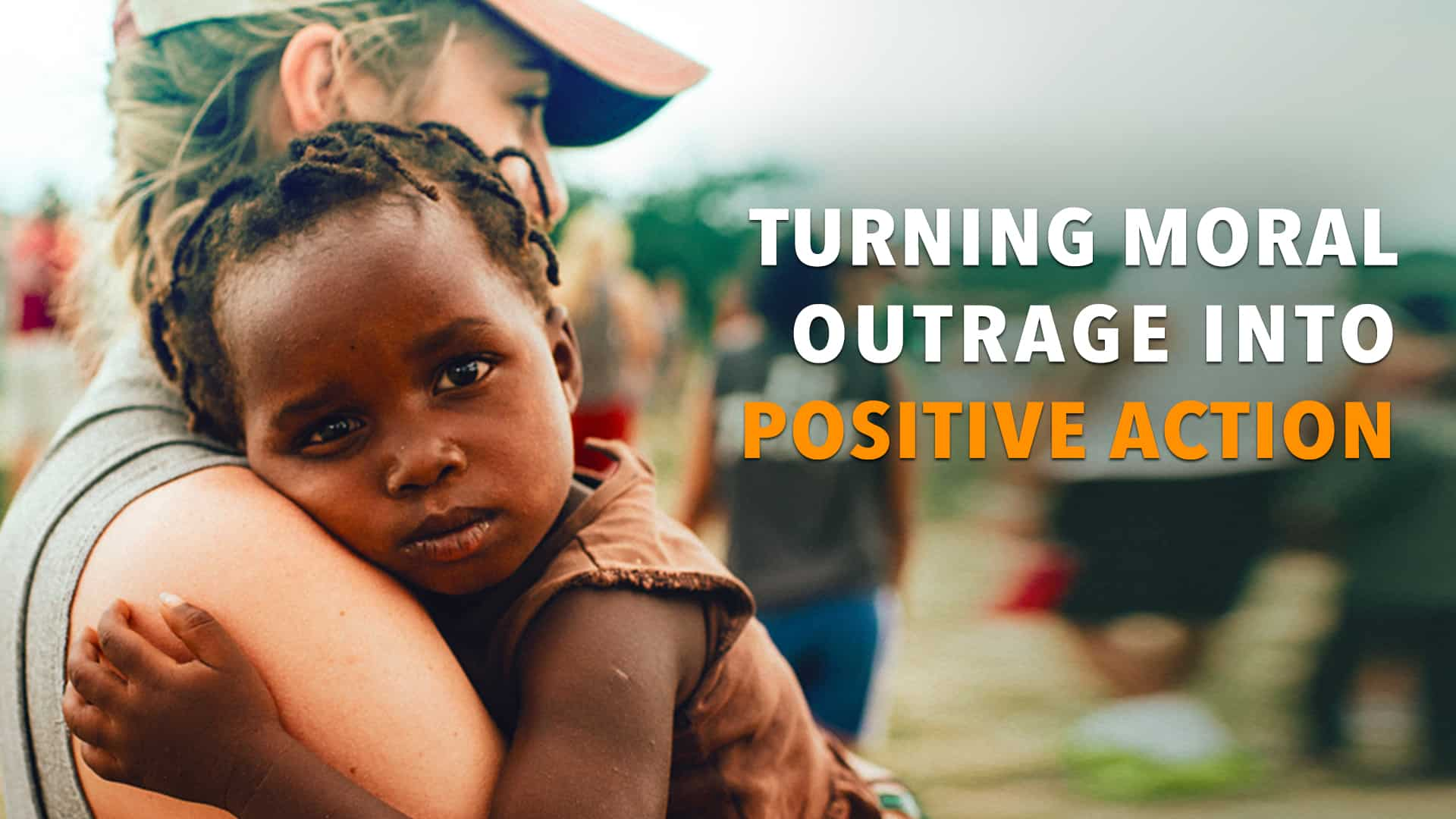 Turning Moral Outrage into Positive Action