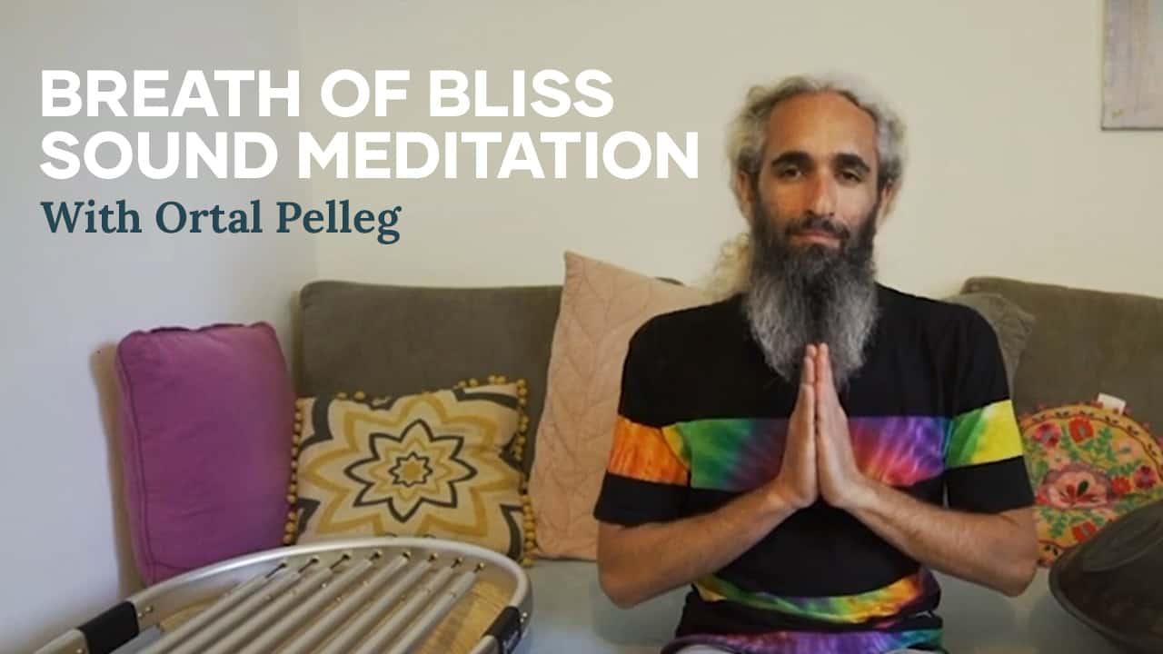 Breath of Bliss Sound Meditation with Ortal Pelleg