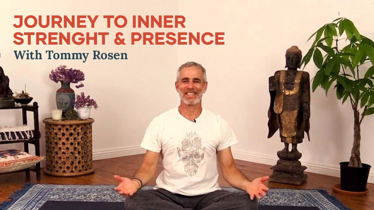 Journey to Inner Strength & Presence - Tommy Rosen