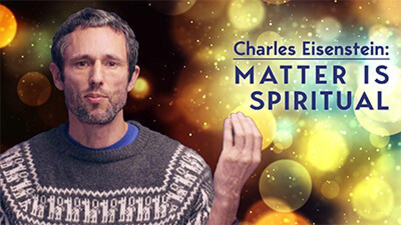 CharlesEisensteinMatterIsSpiritualUPLTV1